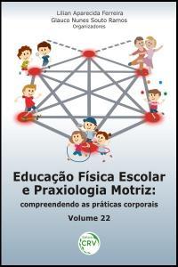 EDUCAÇÃO FÍSICA ESCOLAR E PRAXIOLOGIA MOTRIZ:<br> compreendendo as práticas corporais