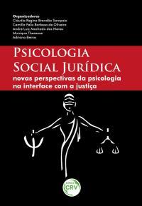 PSICOLOGIA SOCIAL JURÍDICA: <br> Novas perspectivas da psicologia na interface com a justiça