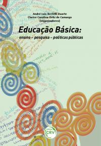 EDUCAÇÃO BÁSICA:  <br>ensino – pesquisa – políticas públicas