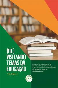 (RE)VISITANDO TEMAS DA EDUCAÇÃO <BR>Coleção Temáticas contemporâneas - Volume 2