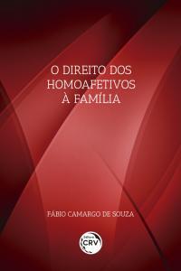 O DIREITO DOS HOMOAFETIVOS À FAMÍLIA