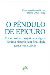 O PÊNDULO DE EPICURO: <br> ensaio sobre o sujeito e a lógica de uma história sem finalidade – Kant, Freud e Darwin
