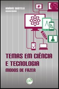 TEMAS EM CIÊNCIA E TECNOLOGIA:<br>modos de fazer