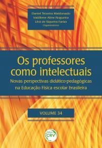OS PROFESSORES COMO INTELECTUAIS: novas perspectivas didático-pedagógicas na Educação Física escolar brasileira <br>Volume 34