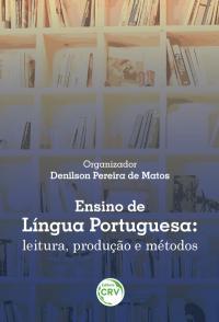 ENSINO DE LÍNGUA PORTUGUESA:<br>leitura, produção e métodos
