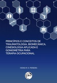 PRINCÍPIOS E CONCEITOS DE TRAUMATOLOGIA, BIOMECÂNICA, CINESIOLOGIA APLICADA E GONIOMETRIA PARA TERAPIA OCUPACIONAL