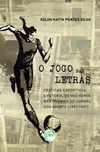 O JOGO DAS LETRAS: <br> práticas esportivas e futebol de mulheres nas páginas do Jornal dos Sports (1931-1941)