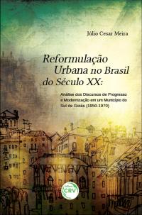 REFORMULAÇÃO URBANA NO BRASIL DO SÉCULO XX: <br>análise dos discursos de progresso e modernização em um município do Sul de Goiás (1950-1970)