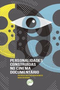 PERSONALIDADES CONSTRUÍDAS NO CINEMA DOCUMENTÁRIO