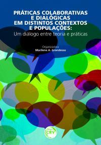 PRÁTICAS COLABORATIVAS E DIALÓGICAS EM DISTINTOS CONTEXTOS E POPULAÇÕES:<br>um diálogo entre teoria e práticas