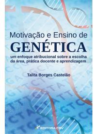 MOTIVAÇÃO E ENSINO DE GENÉTICA<br>um enfoque atribucional sobre a escolha da área, prática docente e aprendizagem