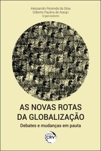 AS NOVAS ROTAS DA GLOBALIZAÇÃO:  <br>debates e mudanças em pauta