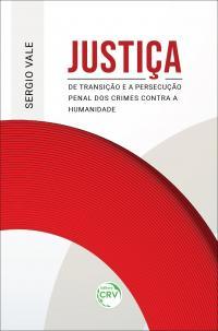 JUSTIÇA DE TRANSIÇÃO E A PERSECUÇÃO PENAL DOS CRIMES CONTRA A HUMANIDADE