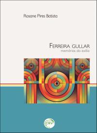 FERREIRA GULLAR: memórias do exílio