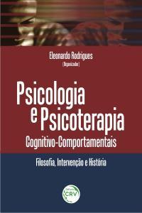 PSICOLOGIA E PSICOTERAPIA COGNITIVO-COMPORTAMENTAIS: <br> filosofia, intervenção e história