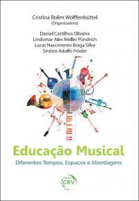 EDUCAÇÃO MUSICAL:<br> diferentes tempos, espaços e abordagens
