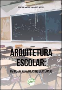 ARQUITETURA ESCOLAR:<br>um olhar para o ensino de ciências