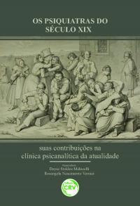 OS PSIQUIATRAS DO SÉCULO XIX:<br>suas contribuições na clínica psicanalítica da atualidade