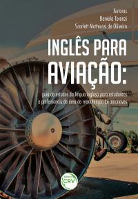 INGLÊS PARA AVIAÇÃO:<br>guia de estudos da língua inglesa para estudantes e profissionais da área de manutenção de aeronaves