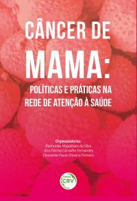 CÂNCER DE MAMA:<br> políticas e práticas na rede de atenção à saúde