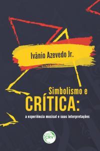 SIMBOLISMO E CRÍTICA:<br>a experiência musical e suas interpretações