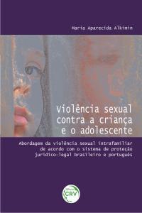 VIOLÊNCIA SEXUAL CONTRA A CRIANÇA E O ADOLESCENTE:<br>abordagem da violência sexual intrafamiliar de acordo com o sistema de proteção jurídico-legal brasileiro e português