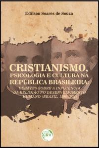 CRISTIANISMO, PSICOLOGIA E CULTURA NA REPÚBLICA BRASILEIRA:<br> debates sobre a influência da religião no desenvolvimento humano (Brasil, 1896-1934)