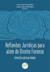 REFLEXÕES JURÍDICAS PARA ALÉM DO DIREITO FORENSE: <br>Interdisciplinaridades