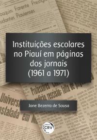 INSTITUIÇÕES ESCOLARES NO PIAUÍ EM PÁGINAS DOS JORNAIS (1961 A 1971)