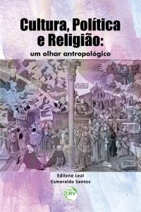 CULTURA, POLÍTICA E RELIGIÃO:  <br>um olhar antropológico