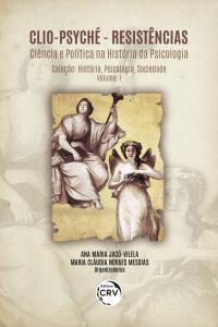 CLIO-PSYCHÉ – RESISTÊNCIAS: <br>Ciência e Política na História da Psicologia <br>Coleção História, Psicologia, Sociedade - Volume 1