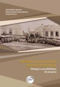 HISTÓRIA DA EDUCAÇÃO E ENSINO DE HISTÓRIA:<br>diálogos e possibilidades de pesquisa