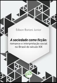 A SOCIEDADE COMO FICÇÃO:<br>romance e interpretação social no Brasil do século XIX