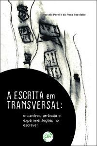 A ESCRITA EM TRANSVERSAL: <br>encontros, errância e experimentações no escrever