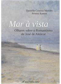 MAR À VISTA:<br>olhares sobre o Romantismo de José de Alencar