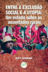 ENTRE A EXCLUSÃO SOCIAL E A UTOPIA:<br> um estudo sobre os assentados rurais