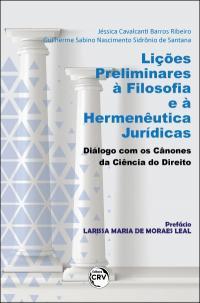 LIÇÕES PRELIMINARES À FILOSOFIA E À HERMENÊUTICA JURÍDICAS: <br>diálogo com os Cânones da Ciência do Direito