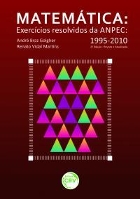 MATEMÁTICA - EXERCÍCIOS RESOLVIDOS DA ANPEC 1995-2010 - 2ª EDIÇÃO REVISTA E ATUALIZADA