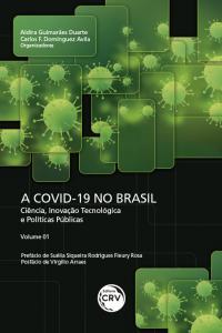 A COVID-19 NO BRASIL: <BR>ciência, inovação tecnológica e políticas públicas - Volume 1