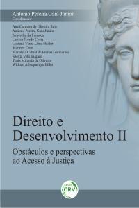 DIREITO E DESENVOLVIMENTO II:<br> obstáculos e perspectivas ao acesso à justiça