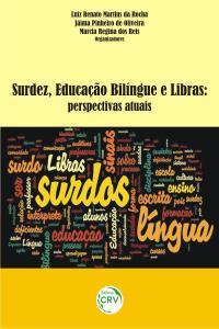 SURDEZ, EDUCAÇÃO BILÍNGUE E LIBRAS:<br>perspectivas atuais
