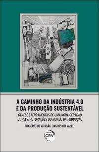 A CAMINHO DA INDÚSTRIA 4.0 E DA PRODUÇÃO SUSTENTÁVEL: <BR> gênese e ferramentas de uma nova geração de reestruturações do Mundo da Produção