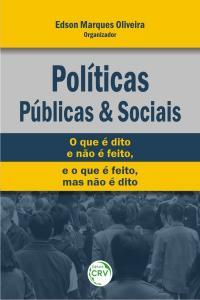 POLÍTICAS PÚBLICAS E SOCIAIS:<br> o que é dito e não é feito, e o que é feito, mas não é dito