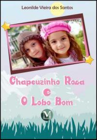 CHAPEUZINHO ROSA E O LOBO BOM