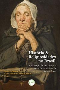HISTÓRIA & RELIGIOSIDADES NO BRASIL:<br> a produção de um campo a partir de narrativas de historiadores