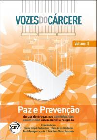 VOZES DO CÁRCERE:<br>paz e prevenção do uso de drogas nos caminhos das assistências educacional e religiosa<br>Volume II