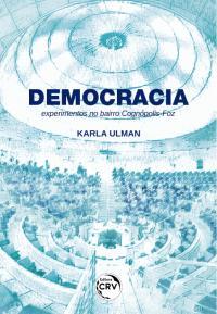 DEMOCRACIA: <br>experimentos no bairro Cognópolis-Foz