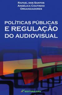 POLÍTICAS PÚBLICAS E REGULAÇÃO DO AUDIOVISUAL