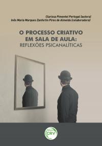 O PROCESSO CRIATIVO EM SALA DE AULA:<br> reflexões psicanalíticas