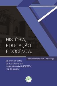 HISTÓRIA, EDUCAÇÃO E DOCÊNCIA: <br>20 anos do curso de licenciatura em matemática da UNIOESTE/Foz do Iguaçu